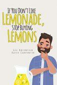 If You Dont Like Lemonade, Stop Buying Lemons
