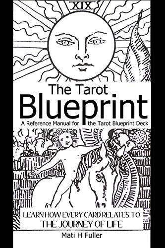 The Tarot Blueprint: Learn how every card relates to the journey of life
