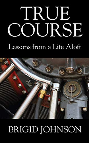True Course - Lessons From a Life Aloft