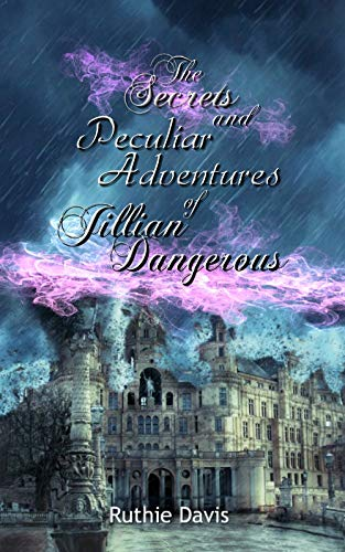 The Secrets & Peculiar Adventures of Jillian Dangerous