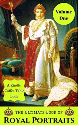 The Ultimate Book of Royal Portraits: Volume One by Douglas DeLong