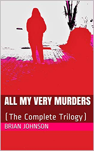 ALL MY VERY MURDERS (The Complete Trilogy)