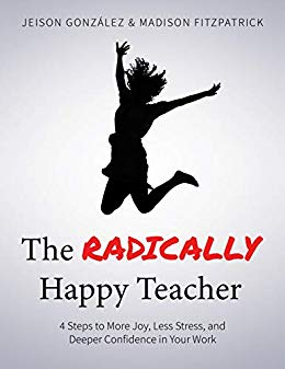 The Radically Happy Teacher