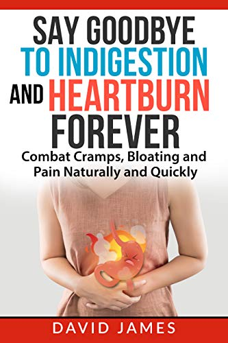 Say Goodbye to Indigestion and Heartburn Forever