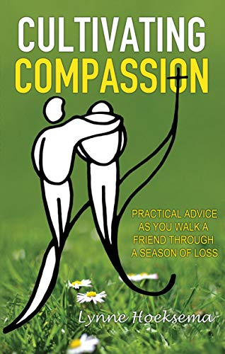 Cultivating Compassion - Practical Advice as You Walk a Friend through a Season of Loss