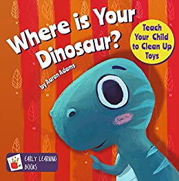 Where is Your Dinosaur: Teach your child to clean up toys