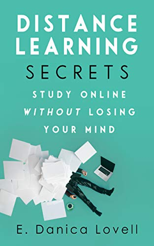 Distance Learning Secrets - Study Online Without Losing Your Mind