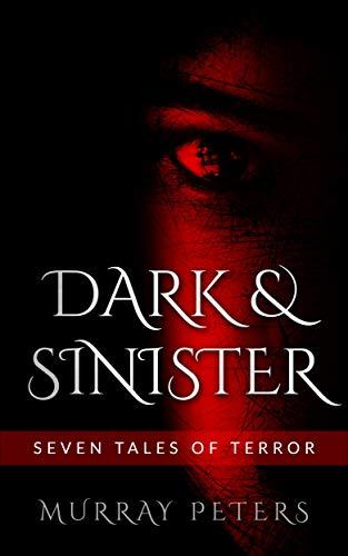 Dark & Sinister: Seven Tales of Terror