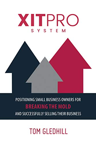 XITPRO SYSTEM: Positioning Small Business Owners for Breaking the Mold and Successfully Selling Their Business