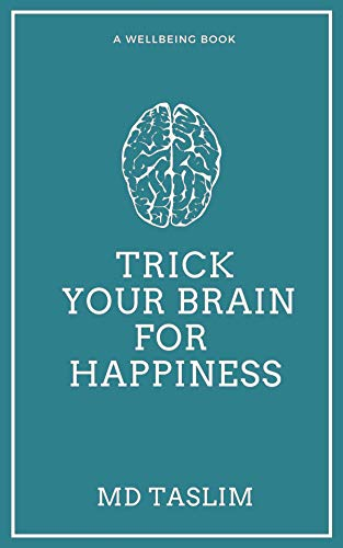 Trick your brain for Happiness by Md Taslim