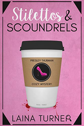 Stilettos & Scoundrels: A Presley Thurman Cozy Mystery Book 1