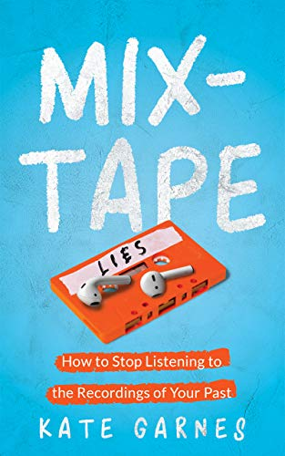 Mixtape - How To Stop Listening To The Recordings Of Your Past