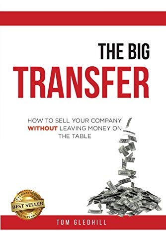 The Big Transfer: How to Sell Your Company Without Leaving Money on the Table