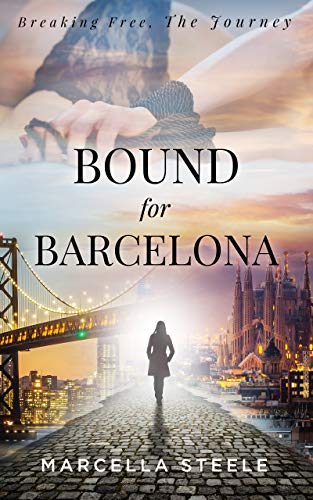 Bound For Barcelona: A single woman's passionate journey to break free. Based on a true story