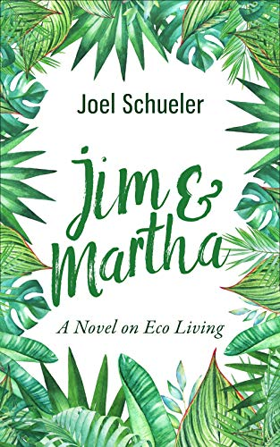 Jim & Martha: A Novel on Eco Living