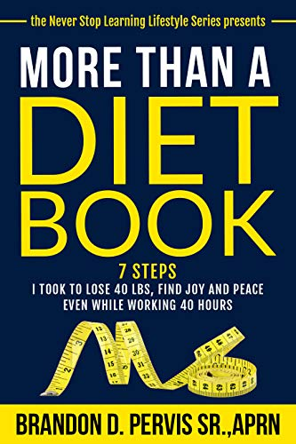 More Than A Diet Book: 7 Steps I took to lose 40 lbs, find joy and peace even while working 40 hours (Never Stop Learning Lifestyle Series)