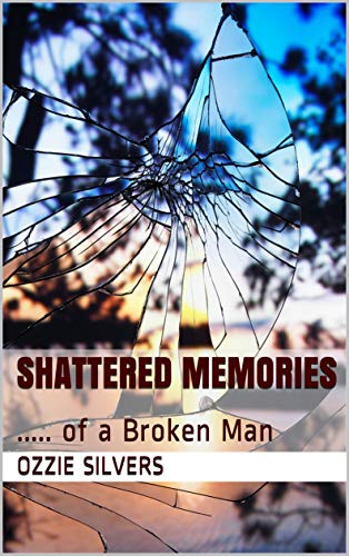 Shattered Memories: ..... of a Broken Man