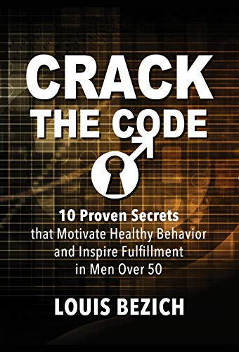 CRACK THE CODE: 10 Proven Secrets that Motivate Healthy Behavior and Inspire Fulfillment in Men Over 50