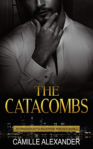 The Catacombs - An Obsessed Alpha Billionaire Romance