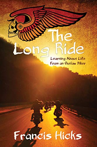 The Long Ride: Learning About Life From An Outlaw Biker