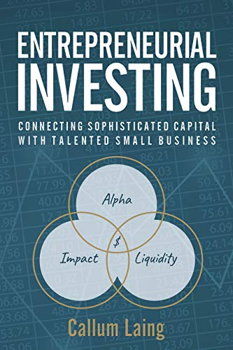Entrepreneurial Investing: Connecting Sophisticated Capital with Talented Small Business