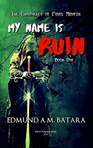 My Name is RUIN: The Chronicles of Pavel Maveth - Book One