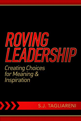 Roving Leadership: Creating Choices for Meaning & Inspiration