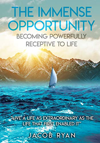 The Immense Opportunity: Becoming Powerfully Receptive to Life