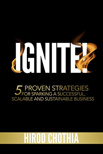 Ignite!: 5 Proven Strategies To Sparking Your Successful, Scalable and Sustainable Business