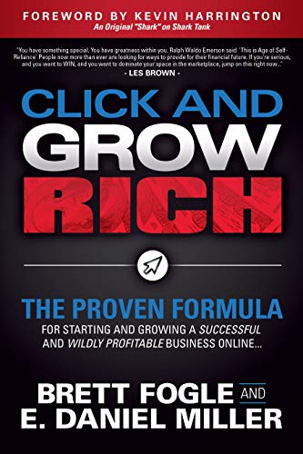 Click and Grow Rich: The Proven Formula for Starting and Growing a Successful and Wildly Profitable Business Online