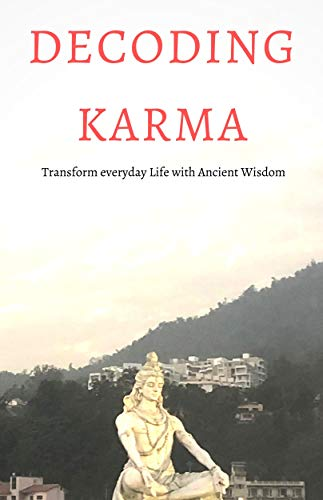 Decoding Karma: Transform everyday life with ancient wisdom