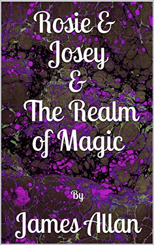Rosie and Josey and The Realm of Magic