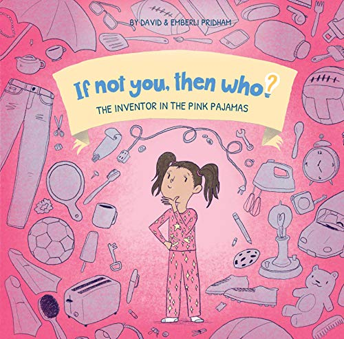 If Not You Then Who? The Inventor in the Pink Pajamas