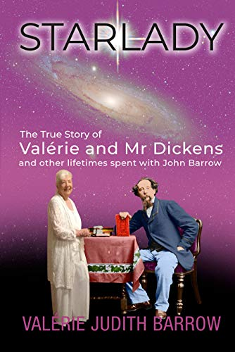 Starlady: The True Story of Valerie and Mr Dickens: and other lifetimes spent with John Barrow