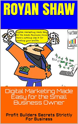 Digital Marketing Made Easy for the Small Business Owner