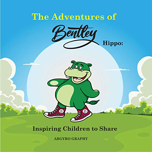 The Adventures of Bentley Hippo: Inspiring Children to Share