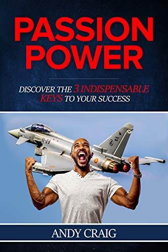 Passion Power: Discover the 3 Indispensible Keys to Your Success!