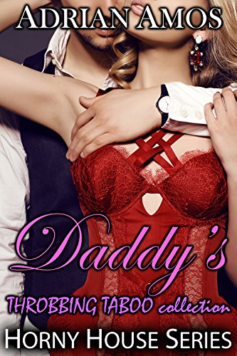 Daddy's THROBBING TABOO Collection (20 books from Horny House Series)