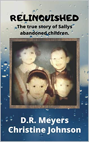 RELINQUISHED: The true story of Sallys abandoned Children.
