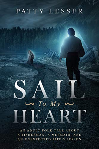 Sail To My Heart: An Adult Folk Tale About a Fisherman, a Mermaid, and an Unexpected Life's Lesson