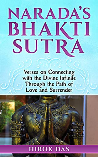 Narada's Bhakti Sutra: Verses on Connecting with the Divine Infinite Through the Path of Love and Surrender