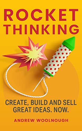 Rocket Thinking - Create, Build and Sell Great Ideas. Now.
