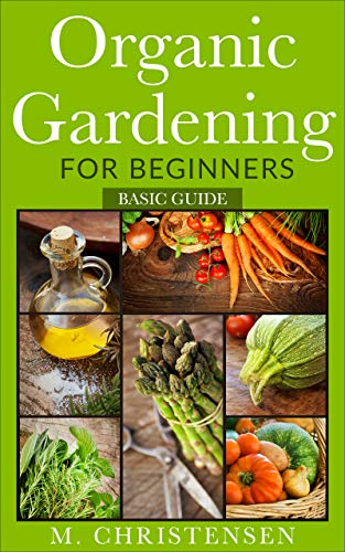Organic Gardening for Beginners. Basic Guide.