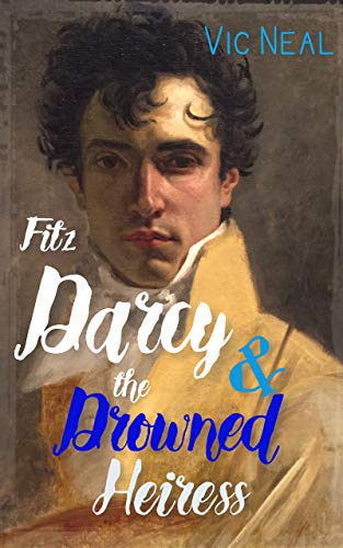 Fitz Darcy and the Drowned Heiress - A Pride and Prejudice Continuation (Fitz Darcy Adventures Book 1)