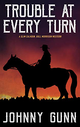 Trouble at Every Turn (A Slim Calhoun, Bull Morrison Western Book 3)