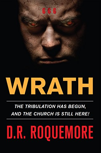 Wrath – The Tribulation Has Begun and The Church is Still Here!