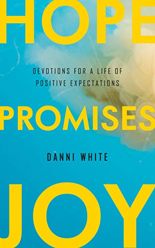 Hope. Promises. Joy.: Devotions for a Life of Positive Expectations