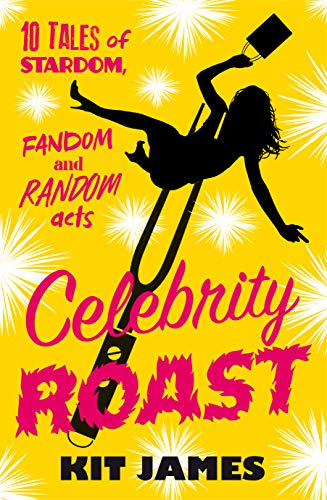 Celebrity Roast:Ten Tales of Stardom, Fandom and Random Acts