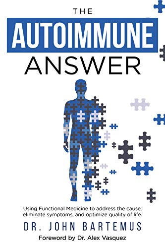The Autoimmune Answer : Using Functional Medicine to address the cause, eliminate symptoms, and optimize quality of life