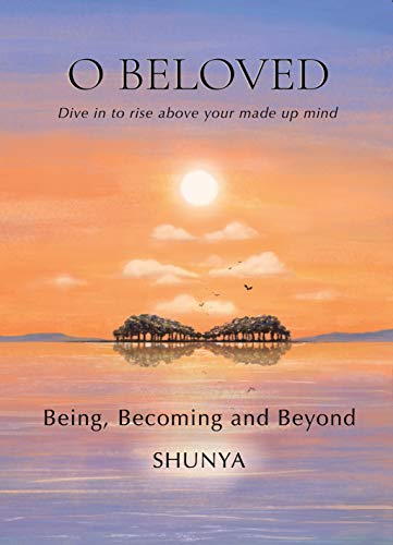 O Beloved: Being, Becoming and Beyond